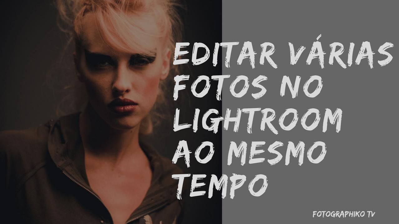 Editar Varias Fotos Ao Mesmo Tempo No Lightroom Fotographiko