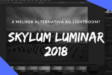 Skylum Luminar 2018 - Uma das MELHORES alternativas ao LIGHTROOM E ao PHOTOSHOP